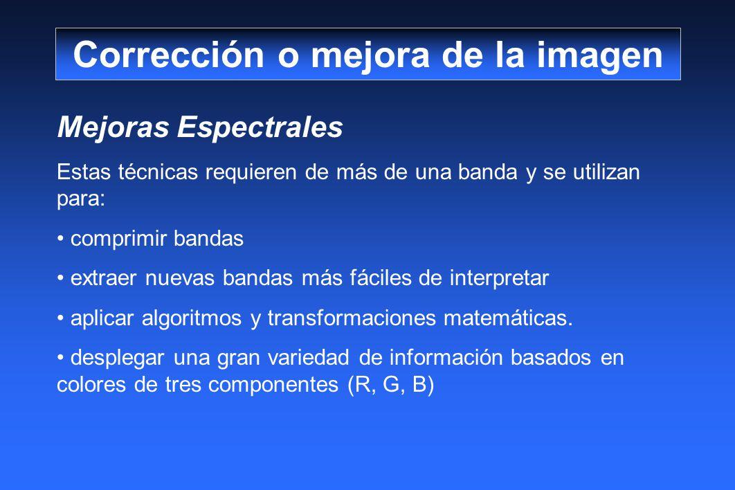 Mejoras Espectrales Estas técnicas requieren de más de una banda y se utilizan para: comprimir bandas extraer nuevas bandas más fáciles de interpretar aplicar algoritmos y transformaciones matemáticas.