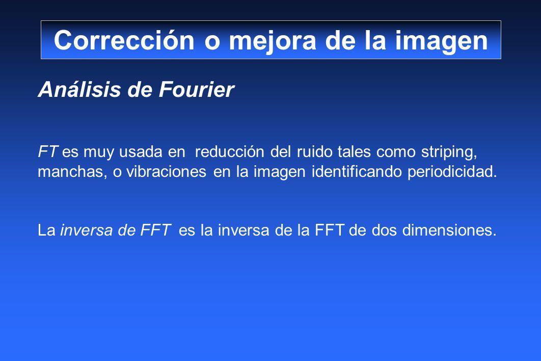 Análisis de Fourier FT es muy usada en reducción del ruido tales como striping, manchas, o vibraciones en la imagen identificando periodicidad. La inv