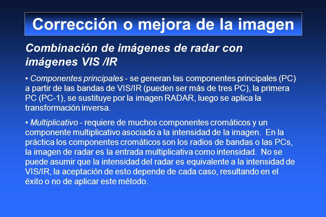 Combinación de imágenes de radar con imágenes VIS /IR Componentes principales - se generan las componentes principales (PC) a partir de las bandas de VIS/IR (pueden ser más de tres PC), la primera PC (PC-1), se sustituye por la imagen RADAR, luego se aplica la transformación inversa.