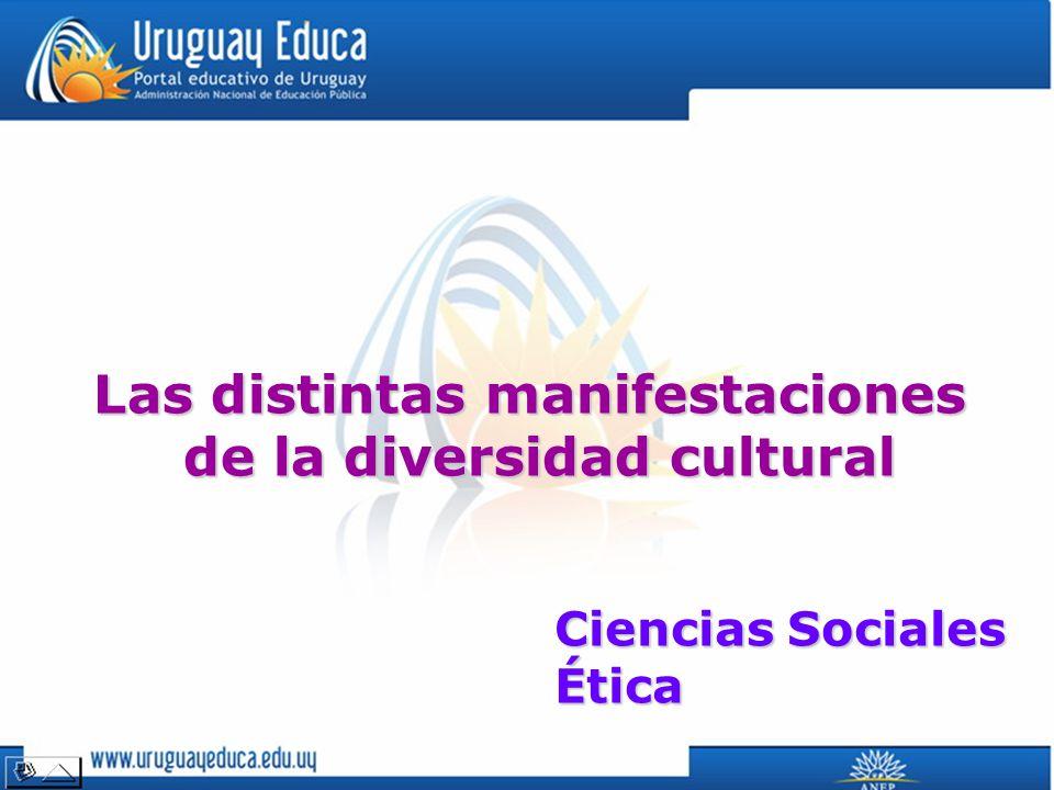 Las distintas manifestaciones de la diversidad cultural Ciencias Sociales Ética