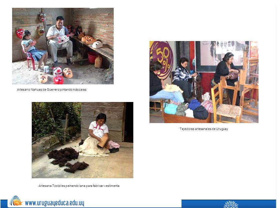 Artesano Nahuas de Guerrero pintando máscaras Artesana Tzotziles peinando lana para fabricar vestimenta Tejedoras artesanales de Uruguay