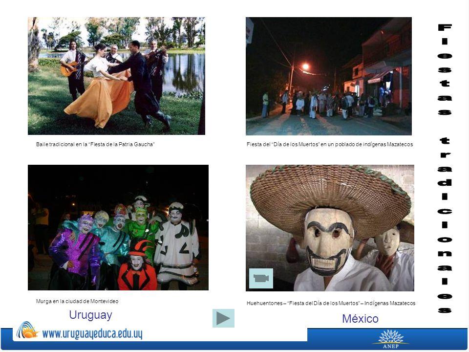 Murga en la ciudad de Montevideo Baile tradicional en la Fiesta de la Patria GauchaFiesta del Día de los Muertos en un poblado de indígenas Mazatecos
