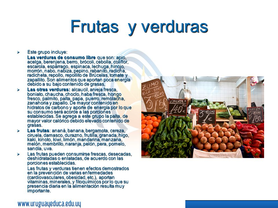 Frutas y verduras Este grupo incluye: Este grupo incluye: Las verduras de consumo libre que son: apio, acelga, berenjena, berro, brócoli, cebolla, coliflor, escarola, espárrago, espinaca, lechuga, hinojo, morrón, nabo, nabiza, pepino, rabanito, radicha, radicheta, repollo, repollito de Brúcelas, tomate y zapallito.