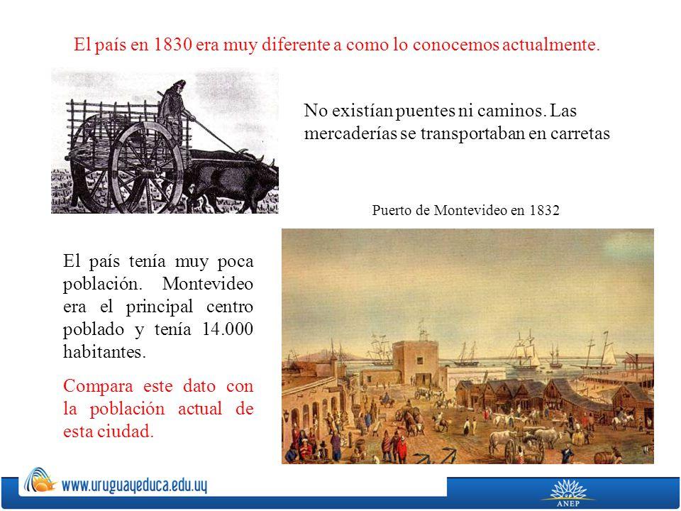 El país en 1830 era muy diferente a como lo conocemos actualmente. No existían puentes ni caminos. Las mercaderías se transportaban en carretas El paí