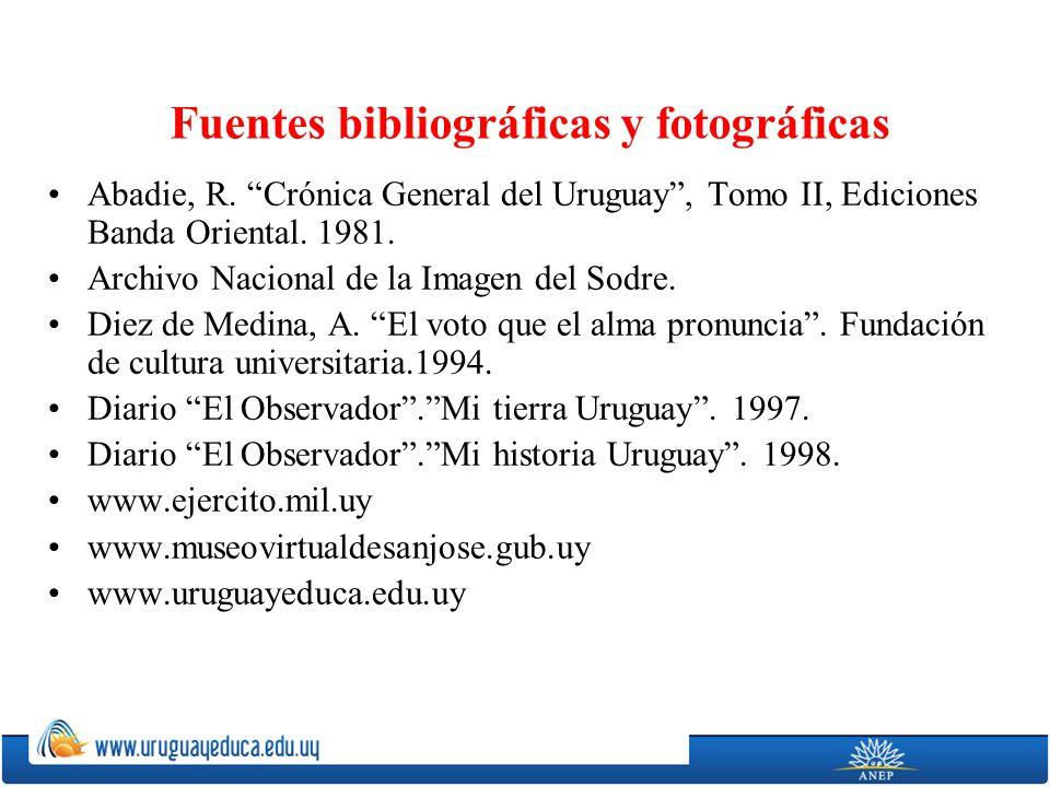 Fuentes bibliográficas y fotográficas Abadie, R. Crónica General del Uruguay, Tomo II, Ediciones Banda Oriental. 1981. Archivo Nacional de la Imagen d