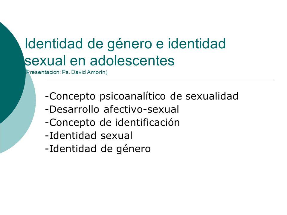 Identidad de género e identidad sexual en adolescentes (Presentación: Ps. David Amorín) -Concepto psicoanalítico de sexualidad -Desarrollo afectivo-se