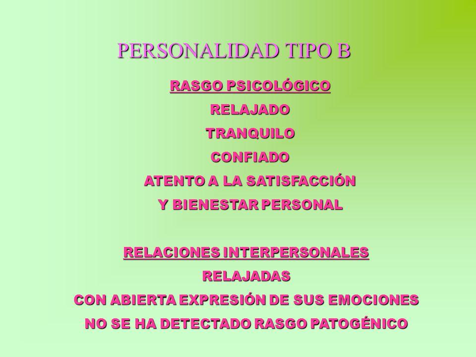 PERSONALIDAD TIPO B RASGO PSICOLÓGICO RELAJADO TRANQUILO CONFIADO ATENTO A LA SATISFACCIÓN Y BIENESTAR PERSONAL RELACIONES INTERPERSONALES RELAJADAS C