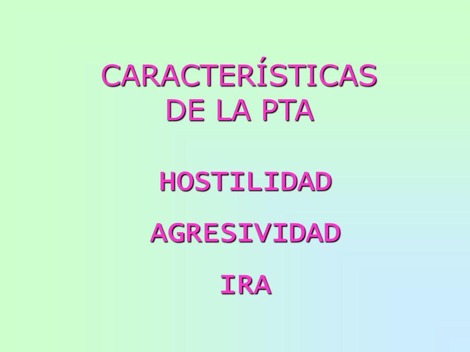 HOSTILIDAD AGRESIVIDAD IRA CARACTERÍSTICAS DE LA PTA