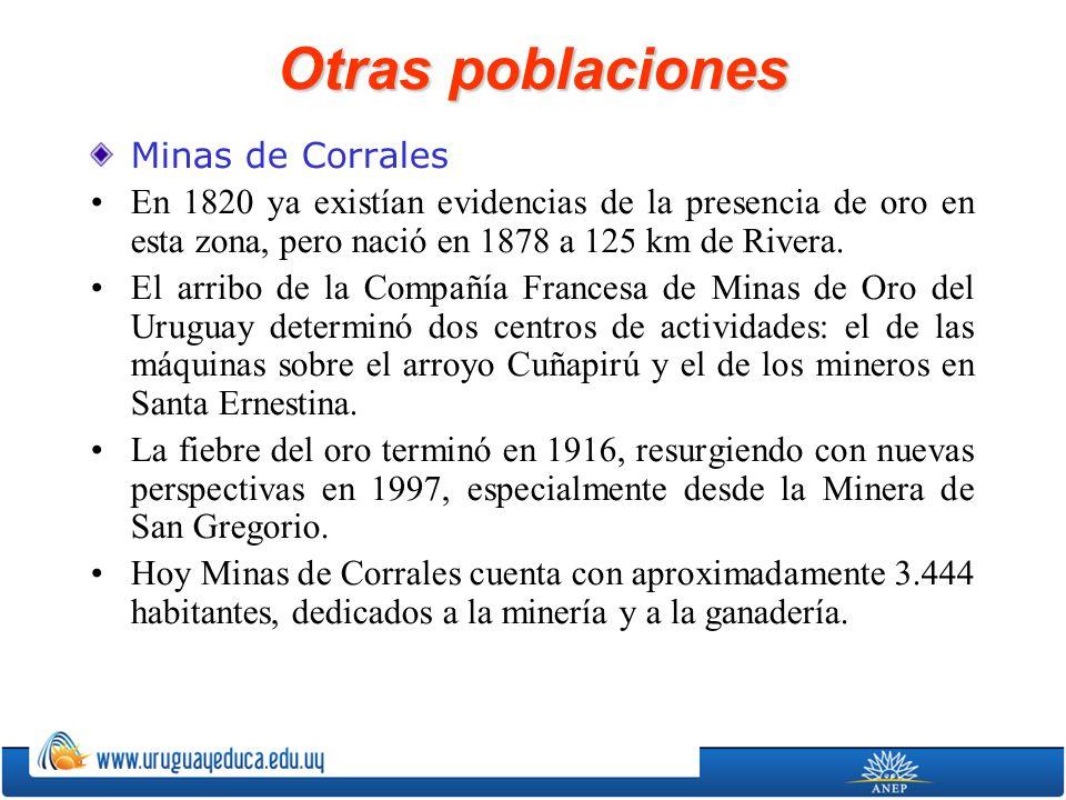 Otras poblaciones Minas de Corrales En 1820 ya existían evidencias de la presencia de oro en esta zona, pero nació en 1878 a 125 km de Rivera. El arri
