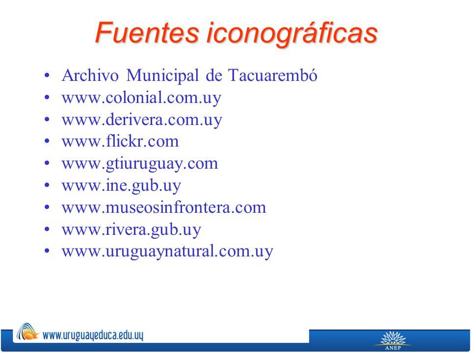 Fuentes iconográficas Archivo Municipal de Tacuarembó www.colonial.com.uy www.derivera.com.uy www.flickr.com www.gtiuruguay.com www.ine.gub.uy www.mus