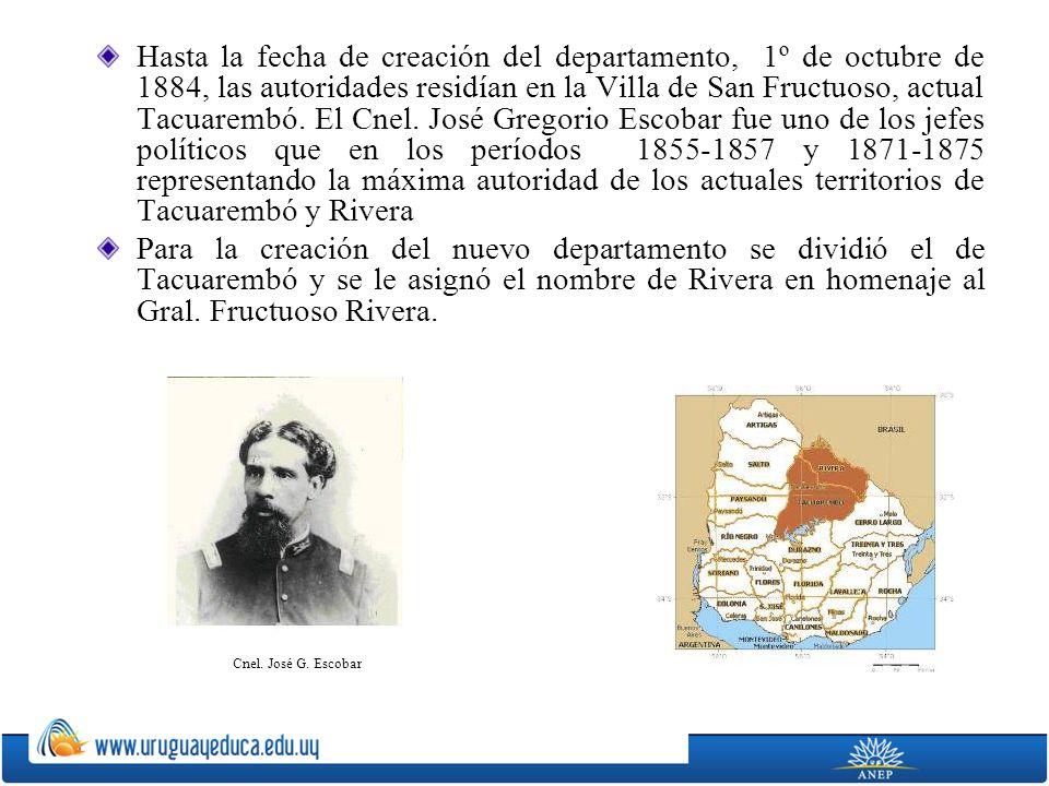 Hasta la fecha de creación del departamento, 1º de octubre de 1884, las autoridades residían en la Villa de San Fructuoso, actual Tacuarembó. El Cnel.