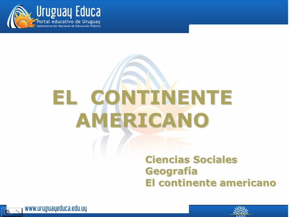 EL CONTINENTE AMERICANO Ciencias Sociales Geografía El continente americano