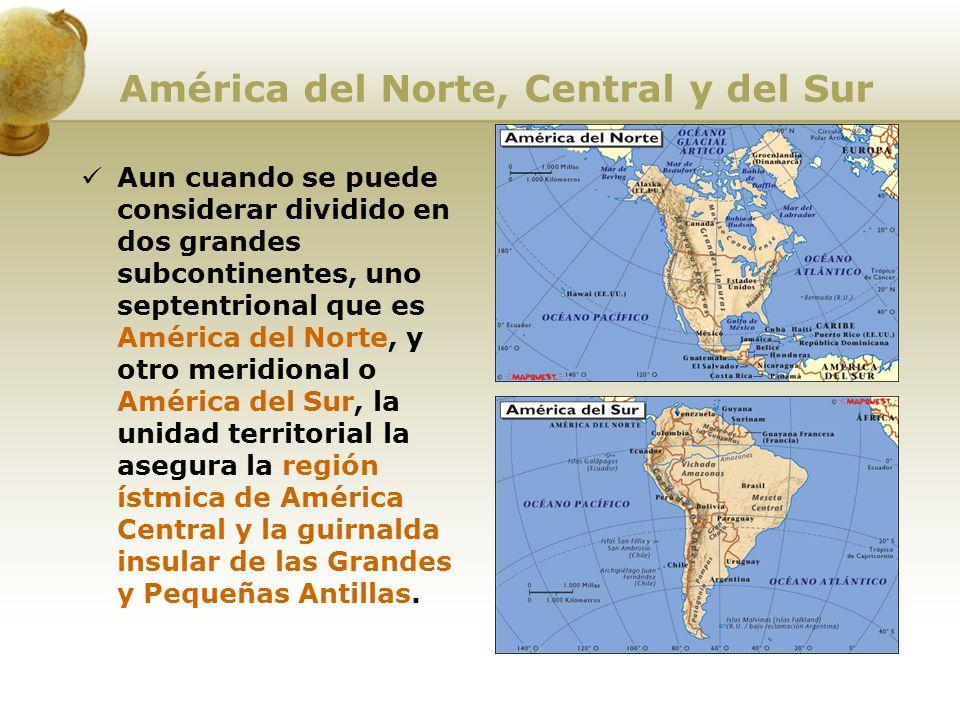 América del Norte, Central y del Sur Aun cuando se puede considerar dividido en dos grandes subcontinentes, uno septentrional que es América del Norte