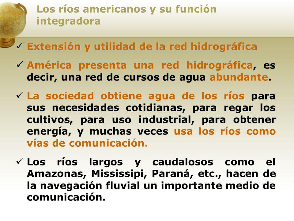 Los ríos americanos y su función integradora Extensión y utilidad de la red hidrográfica Extensión y utilidad de la red hidrográfica América presenta