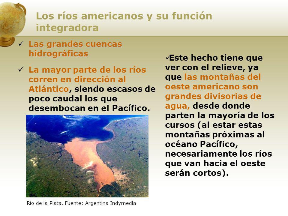 Los ríos americanos y su función integradora Las grandes cuencas hidrográficas Las grandes cuencas hidrográficas La mayor parte de los ríos corren en