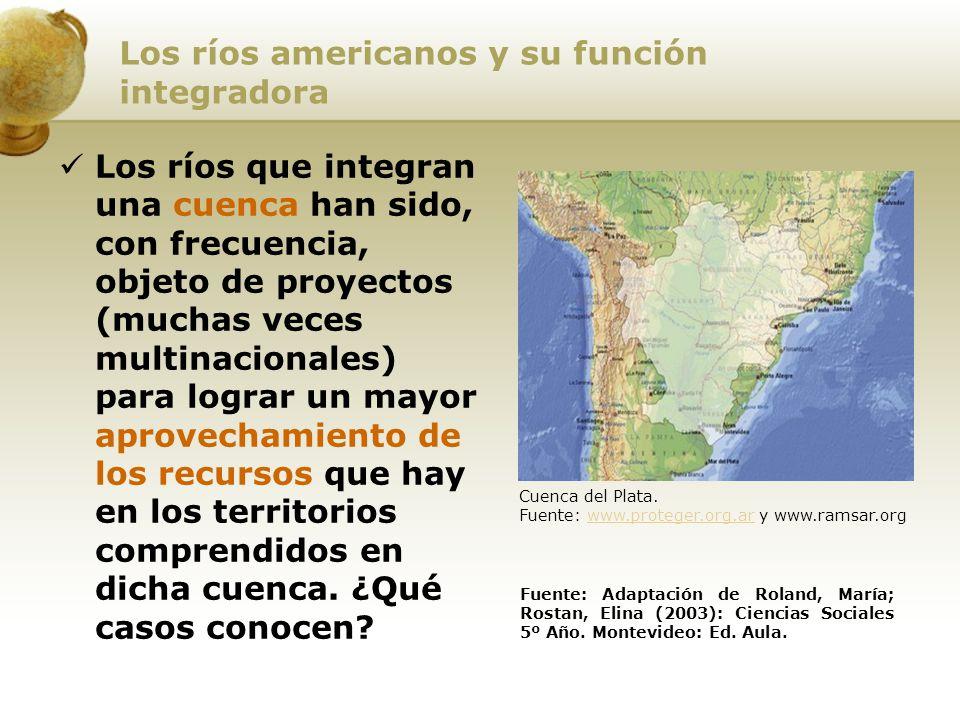 Los ríos americanos y su función integradora Los ríos que integran una cuenca han sido, con frecuencia, objeto de proyectos (muchas veces multinaciona