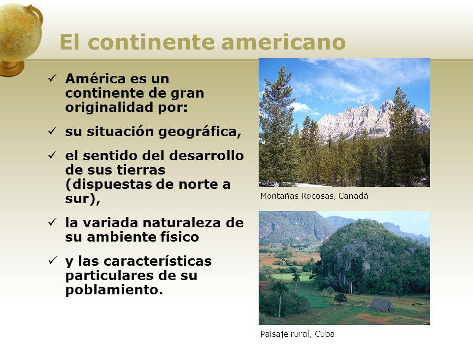 El continente americano América es un continente de gran originalidad por: su situación geográfica, el sentido del desarrollo de sus tierras (dispuest