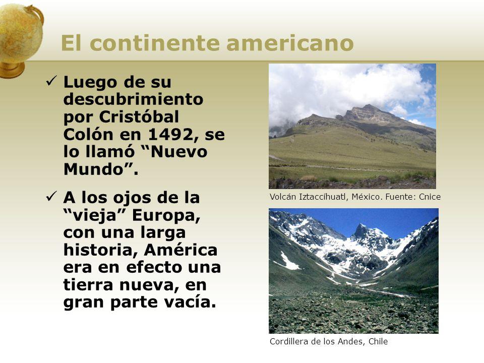 El continente americano Luego de su descubrimiento por Cristóbal Colón en 1492, se lo llamó Nuevo Mundo. A los ojos de la vieja Europa, con una larga