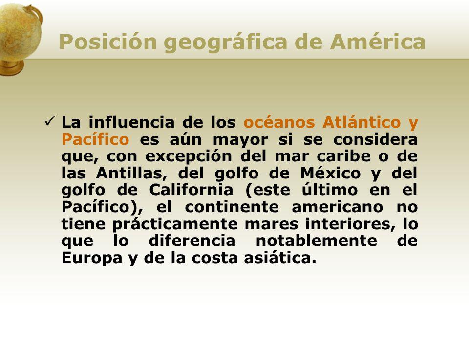 Posición geográfica de América La influencia de los océanos Atlántico y Pacífico es aún mayor si se considera que, con excepción del mar caribe o de l
