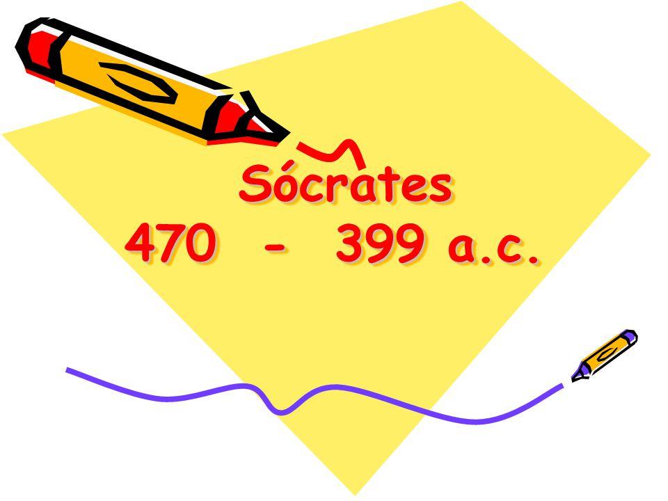 Sócrates 470 - 399 a.c. Sócrates 470 - 399 a.c. Sócrates 470 - 399 a.c.