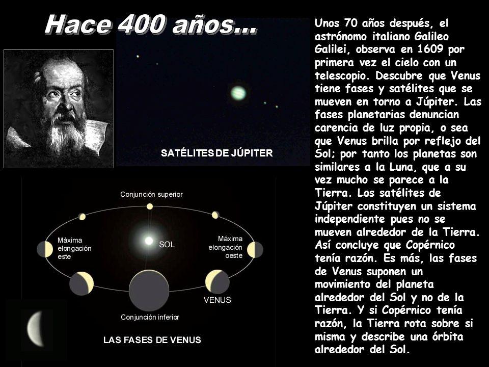 SATÉLITES DE JÚPITER Unos 70 años después, el astrónomo italiano Galileo Galilei, observa en 1609 por primera vez el cielo con un telescopio. Descubre