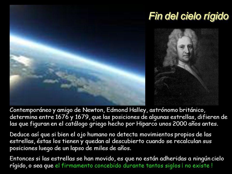 Contemporáneo y amigo de Newton, Edmond Halley, astrónomo británico, determina entre 1676 y 1679, que las posiciones de algunas estrellas, difieren de