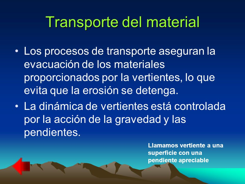 Transporte del material Los procesos de transporte aseguran la evacuación de los materiales proporcionados por la vertientes, lo que evita que la erosión se detenga.