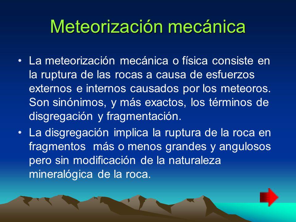Meteorización mecánica La meteorización mecánica o física consiste en la ruptura de las rocas a causa de esfuerzos externos e internos causados por los meteoros.