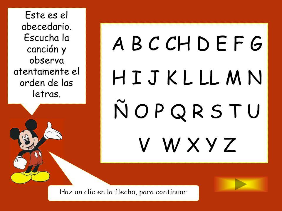 A B C CH D E F G H I J K L LL M N Ñ O P Q R S T U V W X Y Z Este es el abecedario. Escucha la canción y observa atentamente el orden de las letras. Ha