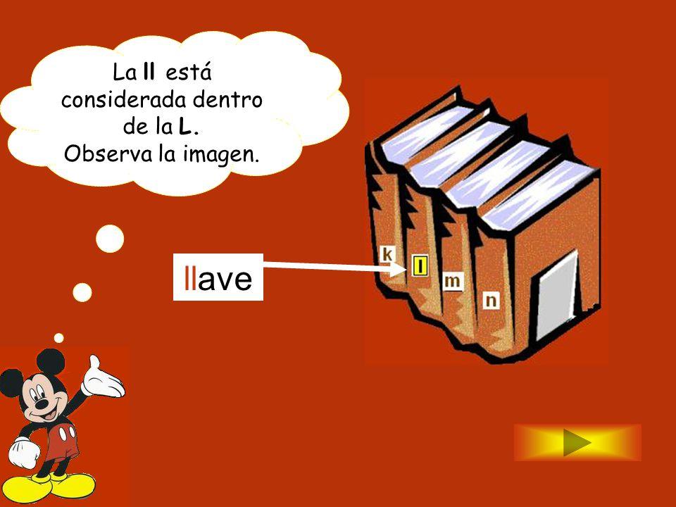 La ll está considerada dentro de la L. Observa la imagen. llave