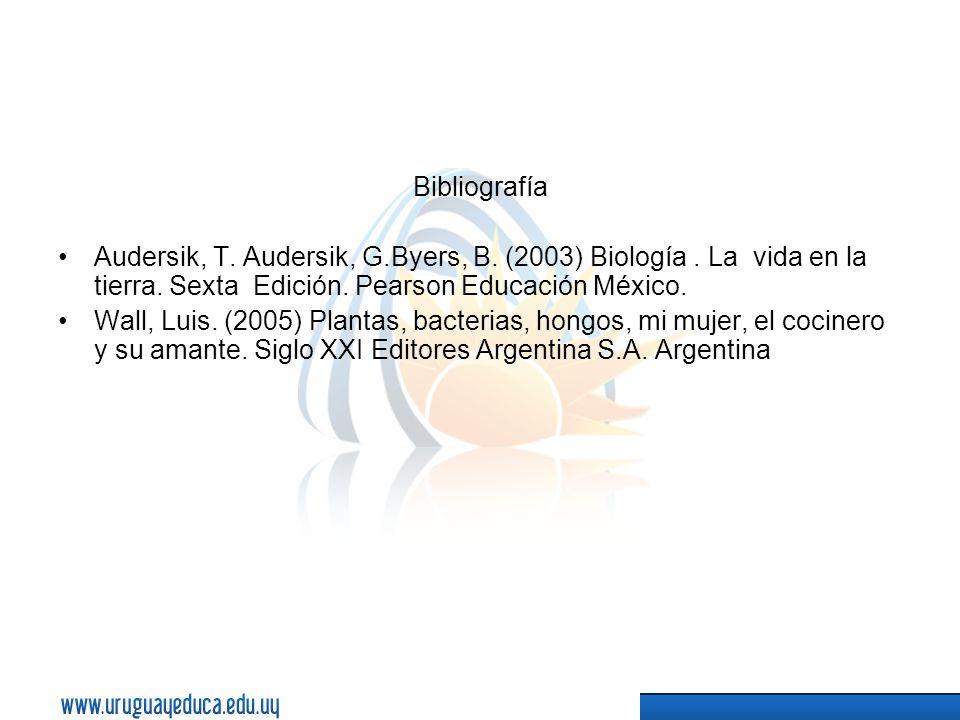 Bibliografía Audersik, T. Audersik, G.Byers, B. (2003) Biología. La vida en la tierra. Sexta Edición. Pearson Educación México. Wall, Luis. (2005) Pla