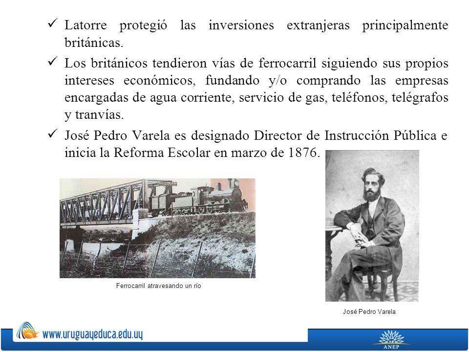 Latorre protegió las inversiones extranjeras principalmente británicas. Los británicos tendieron vías de ferrocarril siguiendo sus propios intereses e