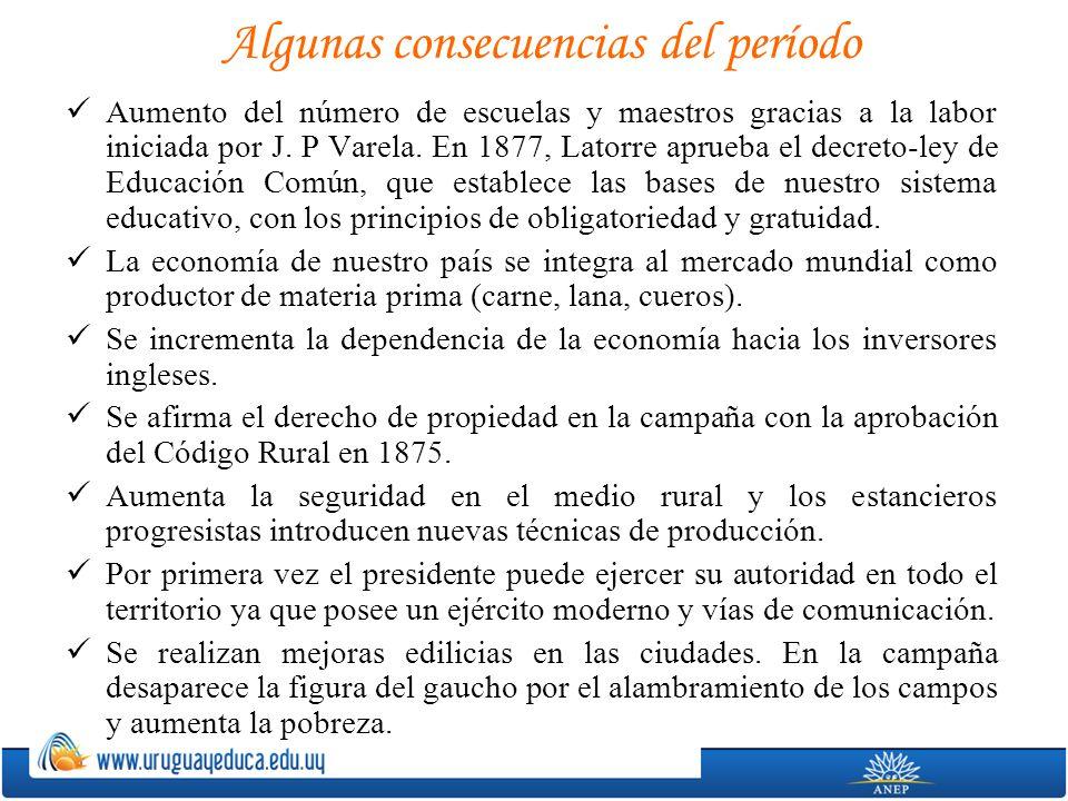 Algunas consecuencias del período Aumento del número de escuelas y maestros gracias a la labor iniciada por J. P Varela. En 1877, Latorre aprueba el d