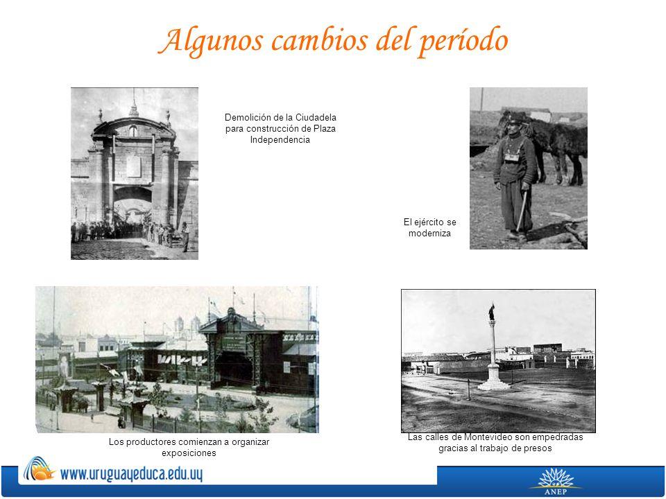 Algunos cambios del período Demolición de la Ciudadela para construcción de Plaza Independencia El ejército se moderniza Las calles de Montevideo son