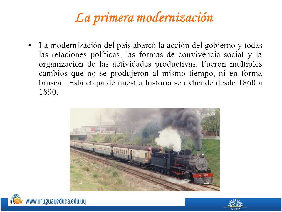 La primera modernización La modernización del país abarcó la acción del gobierno y todas las relaciones políticas, las formas de convivencia social y