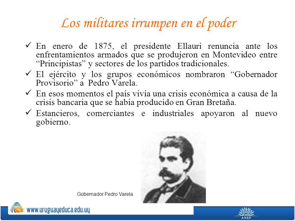 Los militares irrumpen en el poder En enero de 1875, el presidente Ellauri renuncia ante los enfrentamientos armados que se produjeron en Montevideo e