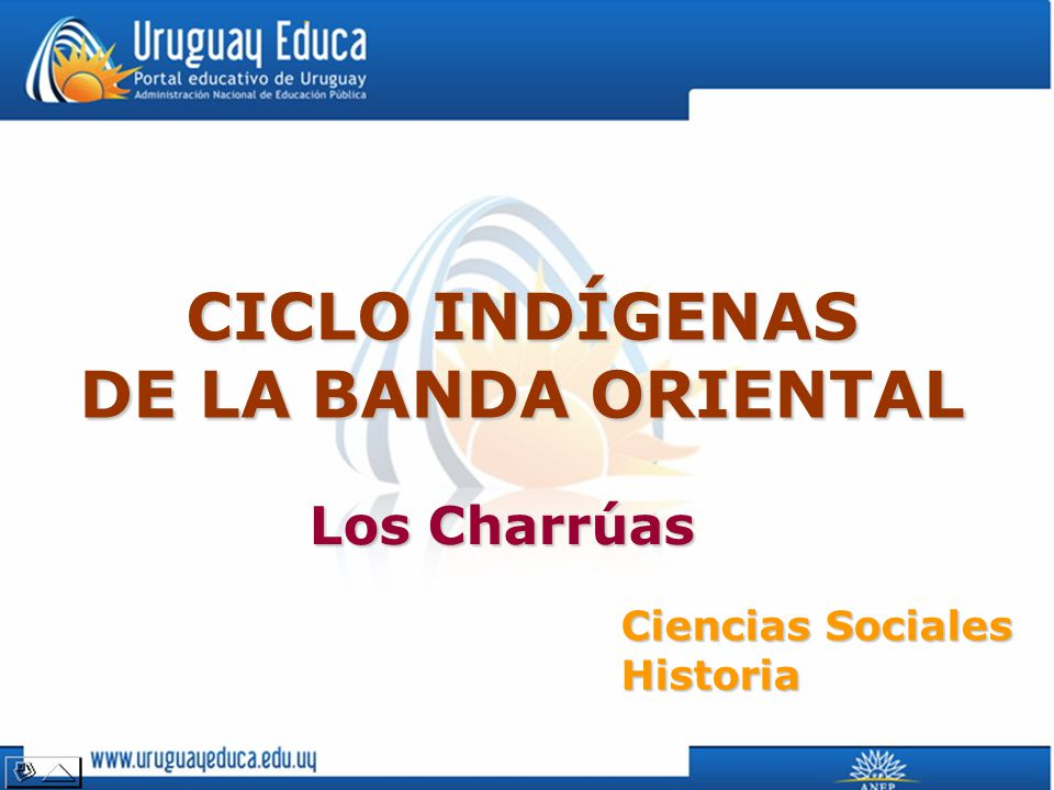 CICLO INDÍGENAS DE LA BANDA ORIENTAL Ciencias Sociales Historia Los Charrúas