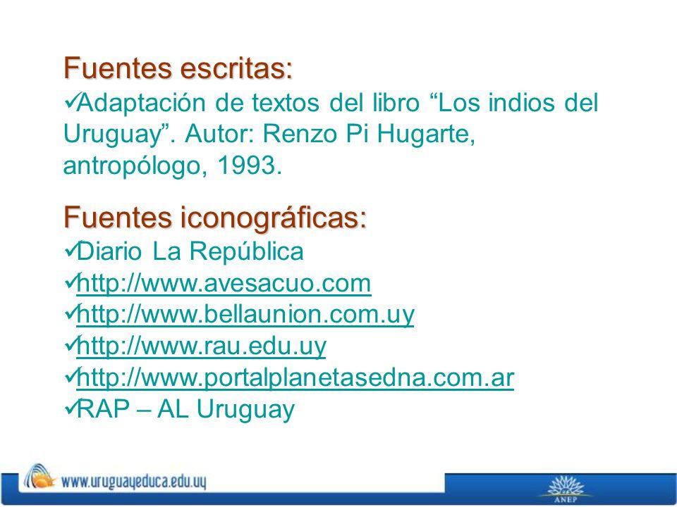 Fuentes escritas: Adaptación de textos del libro Los indios del Uruguay. Autor: Renzo Pi Hugarte, antropólogo, 1993. Fuentes iconográficas: Diario La