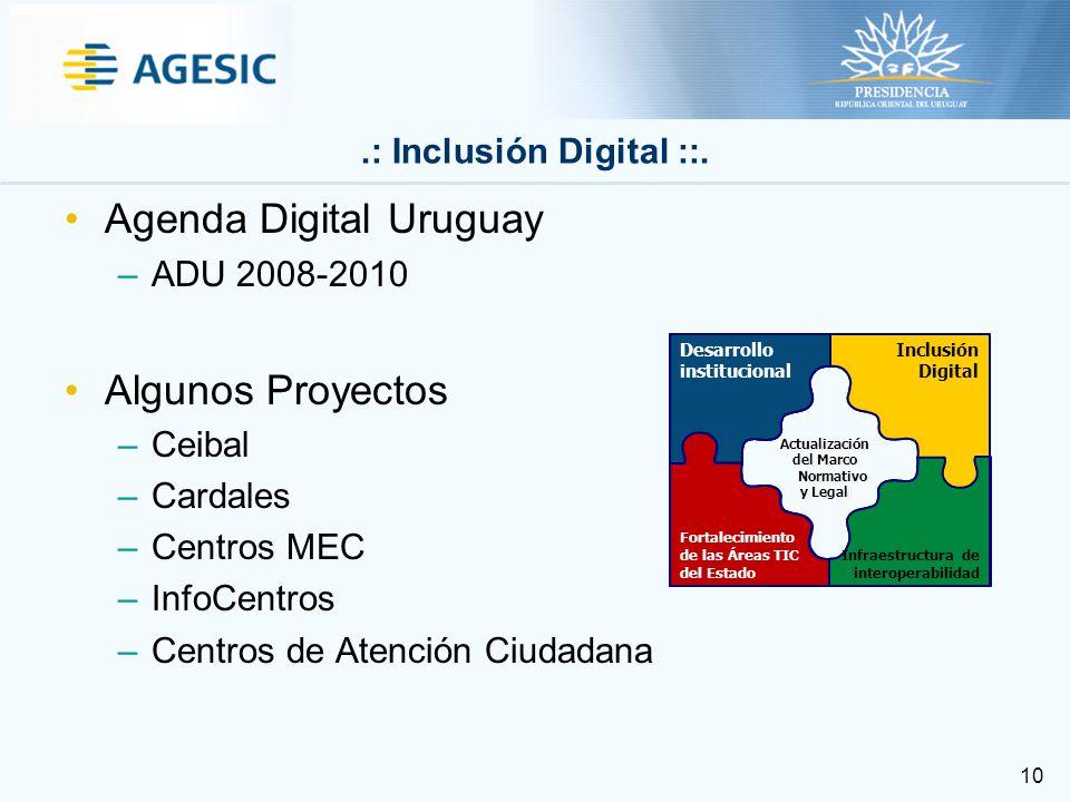 10 Agenda Digital Uruguay –ADU 2008-2010 Algunos Proyectos –Ceibal –Cardales –Centros MEC –InfoCentros –Centros de Atención Ciudadana.: Inclusión Digital ::.