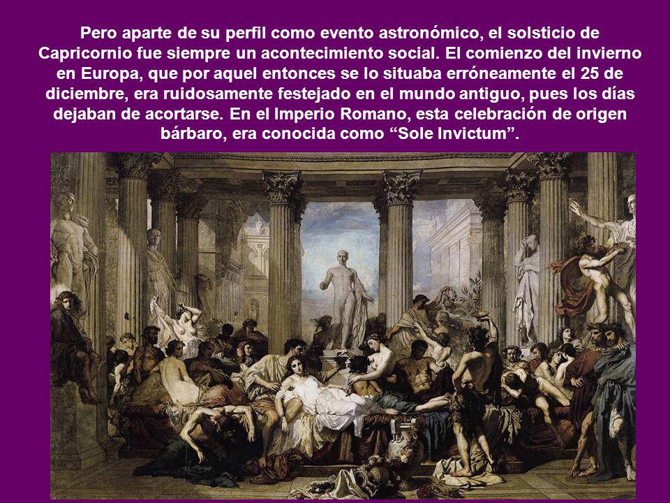 Pero aparte de su perfil como evento astronómico, el solsticio de Capricornio fue siempre un acontecimiento social. El comienzo del invierno en Europa