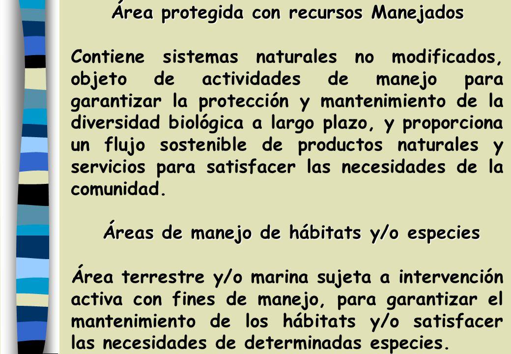 Área protegida con recursos Manejados Contiene sistemas naturales no modificados, objeto de actividades de manejo para garantizar la protección y mantenimiento de la diversidad biológica a largo plazo, y proporciona un flujo sostenible de productos naturales y servicios para satisfacer las necesidades de la comunidad.
