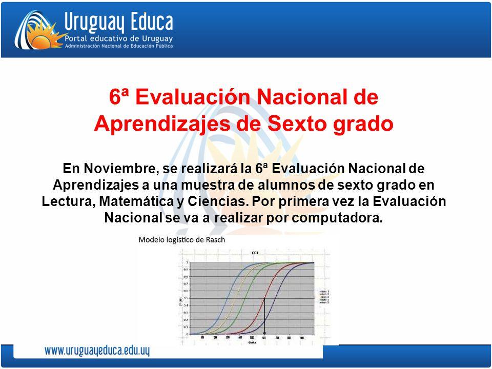 6ª Evaluación Nacional de Aprendizajes de Sexto grado En Noviembre, se realizará la 6ª Evaluación Nacional de Aprendizajes a una muestra de alumnos de