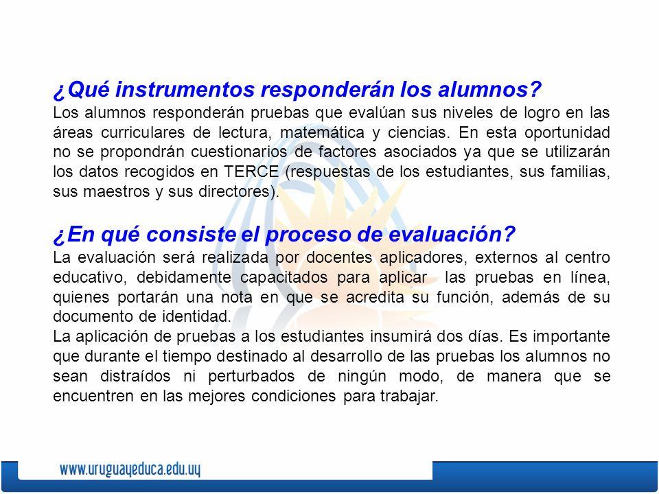 ¿Qué instrumentos responderán los alumnos? Los alumnos responderán pruebas que evalúan sus niveles de logro en las áreas curriculares de lectura, mate