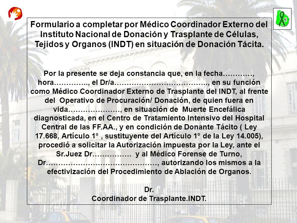 Formulario a completar por Médico Coordinador Externo del Instituto Nacional de Donación y Trasplante de Células, Tejidos y Organos (INDT) en situació