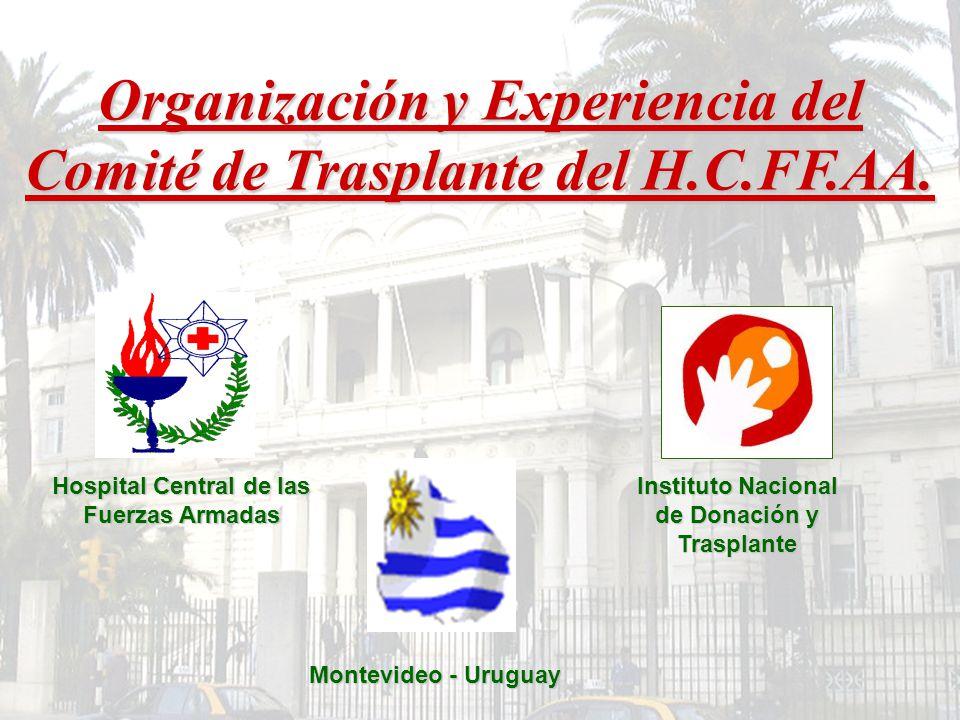 Organización y Experiencia del Comité de Trasplante del H.C.FF.AA. Hospital Central de las Fuerzas Armadas Instituto Nacional de Donación y Trasplante