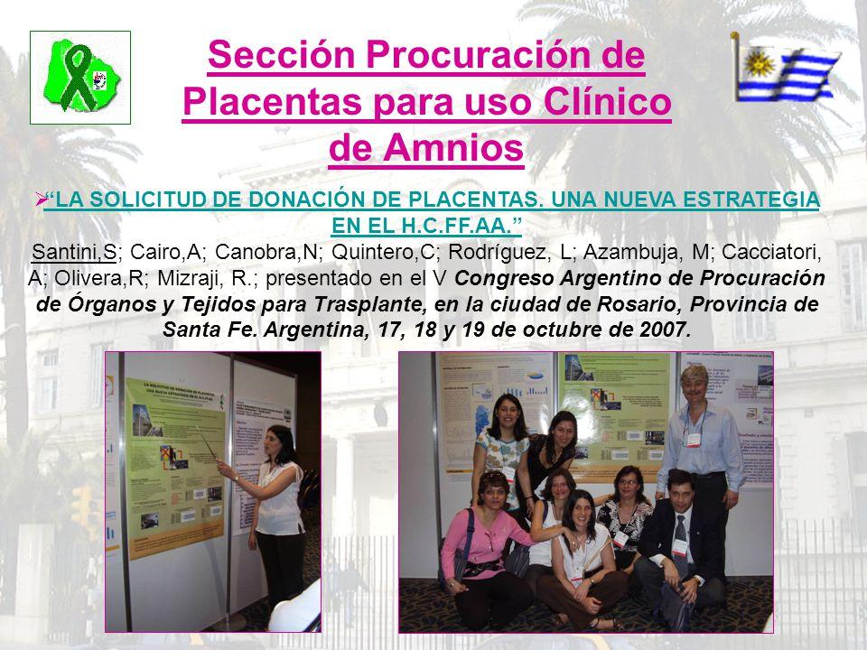 Sección Procuración de Placentas para uso Clínico de Amnios LA SOLICITUD DE DONACIÓN DE PLACENTAS. UNA NUEVA ESTRATEGIA EN EL H.C.FF.AA. Santini,S; Ca