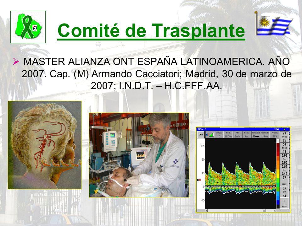 Comité de Trasplante MASTER ALIANZA ONT ESPAÑA LATINOAMERICA. AÑO 2007. Cap. (M) Armando Cacciatori; Madrid, 30 de marzo de 2007; I.N.D.T. – H.C.FFF.A