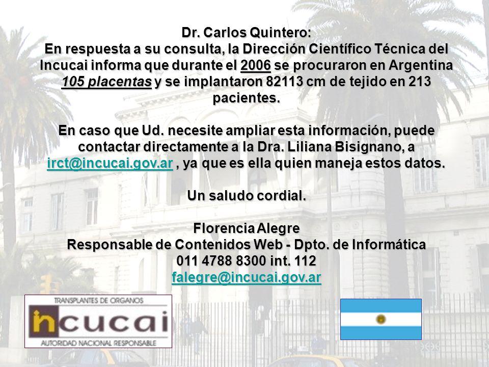 Dr. Carlos Quintero: En respuesta a su consulta, la Dirección Científico Técnica del Incucai informa que durante el 2006 se procuraron en Argentina 10