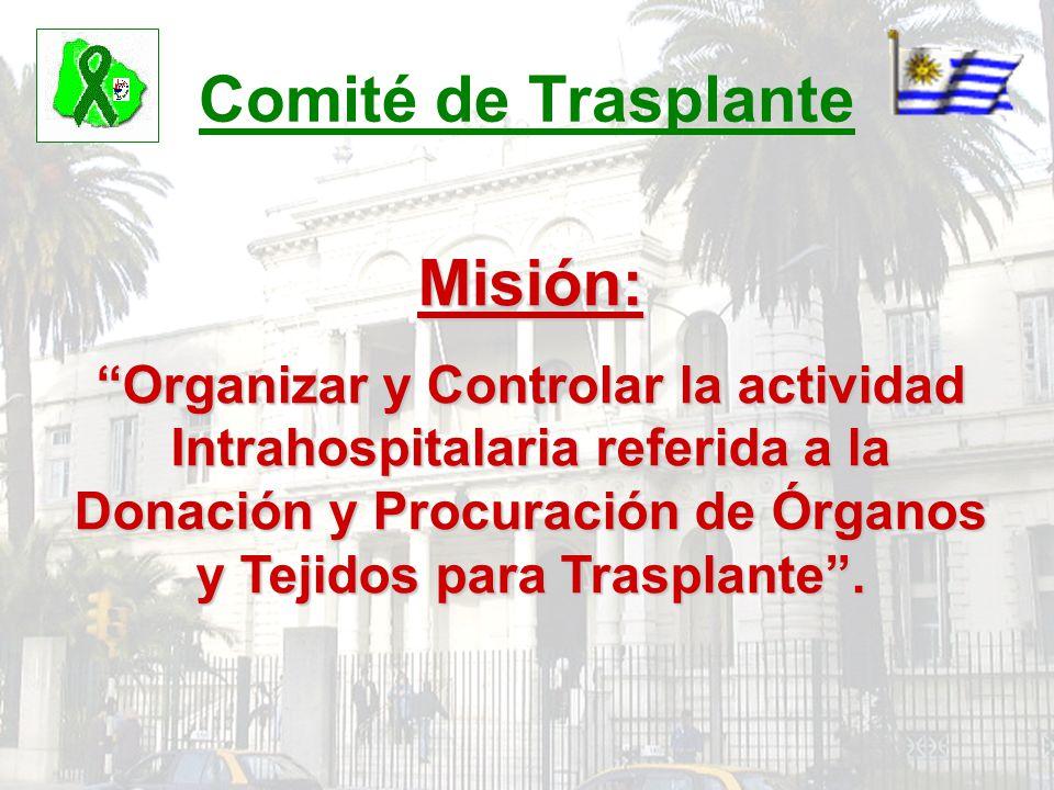 Comité de Trasplante Misión: Organizar y Controlar la actividad Intrahospitalaria referida a la Donación y Procuración de Órganos y Tejidos para Trasp