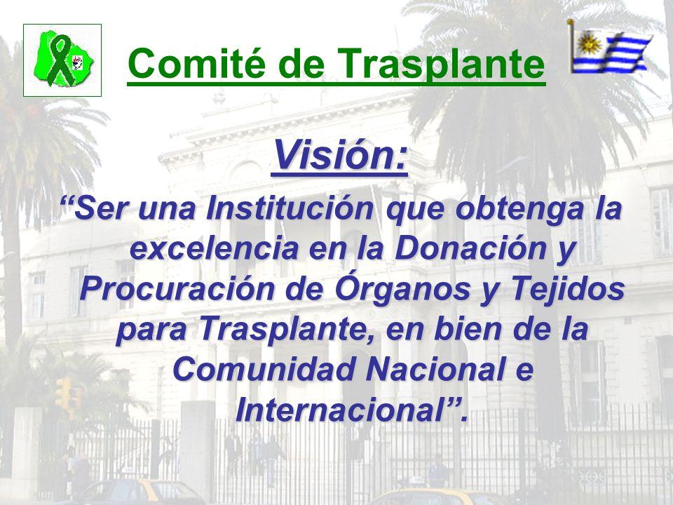 Comité de Trasplante Visión: Ser una Institución que obtenga la excelencia en la Donación y Procuración de Órganos y Tejidos para Trasplante, en bien